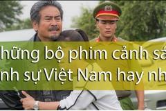 Top 10 những bộ phim cảnh sát hình sự Việt Nam hay nhất